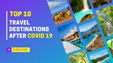 TOP 10 TRAVEL DESTINATIONS AFTER COVID 19